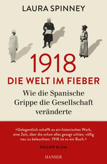 1918: Die Welt im Fieber. Wie die Spanische Grippe die Gesellschaft veränderte.