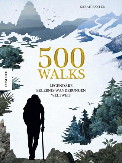 500 Walks. Legendäre Erlebnis-Wanderungen weltweit.