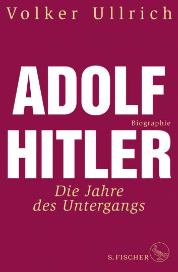 Adolf Hitler. Die Jahre des Untergangs 1939-1945. Biographie.