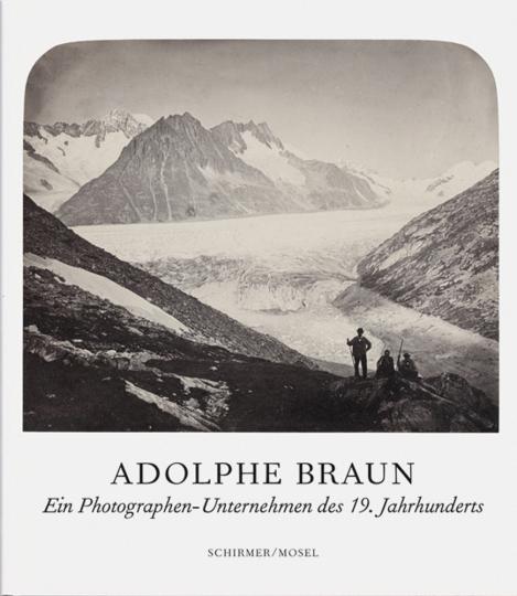Adolphe Braun. Ein Photographen-Unternehmen des 19. Jahrhunderts.