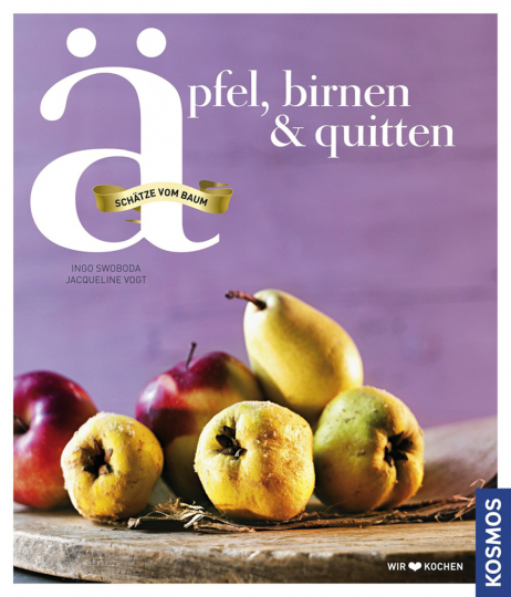 Äpfel, Birnen, Quitten. Schätze vom Baum.