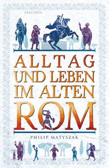 Alltag und Leben im Alten Rom.