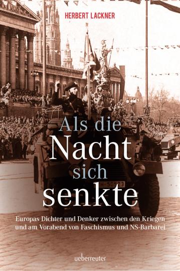 Als die Nacht sich senkte. Europas Dichter und Denker zwischen den Kriegen und am Vorabend von Faschismus und NS-Barberei.