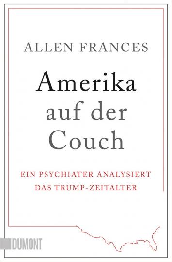 Amerika auf der Couch. Ein Psychiater analysiert das Trump-Zeitalter.
