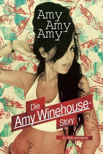Amy Amy Amy. Die Amy Winehouse Story.