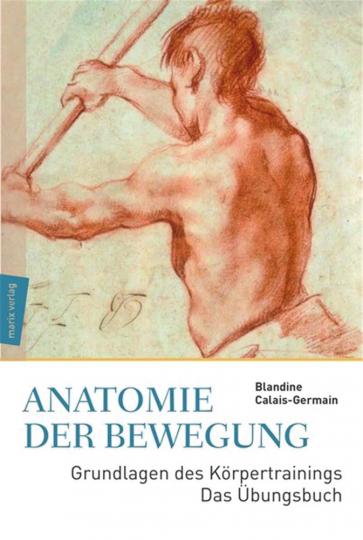 Anatomie der Bewegung. Grundlagen des Körpertrainings - Das Übungsbuch.