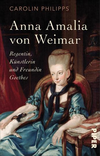 Anna Amalia von Weimar. Regentin, Künstlerin und Freundin Goethes.