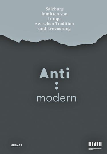 Anti: Modern. Salzburg inmitten von Europa zwischen Tradition und Erneuerung.