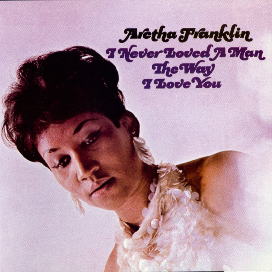 Aretha Franklin. I Never Loved A Man The Way I Love You. CD.