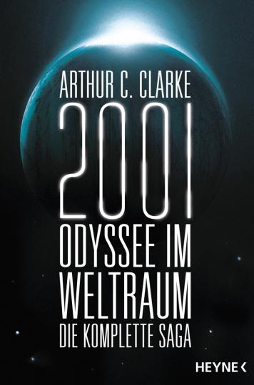 Arthur C. Clarke. 2001: Odyssee im Weltraum - Die Saga. Vier Romane in einem Band.