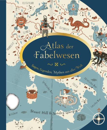 Atlas der Fabelwesen. Sagen, Legenden, Mythen aus aller Welt.