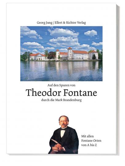 Auf den Spuren von Theodor Fontane durch die Mark Brandenburg. Mit allen Fontane-Orten von A bis Z.