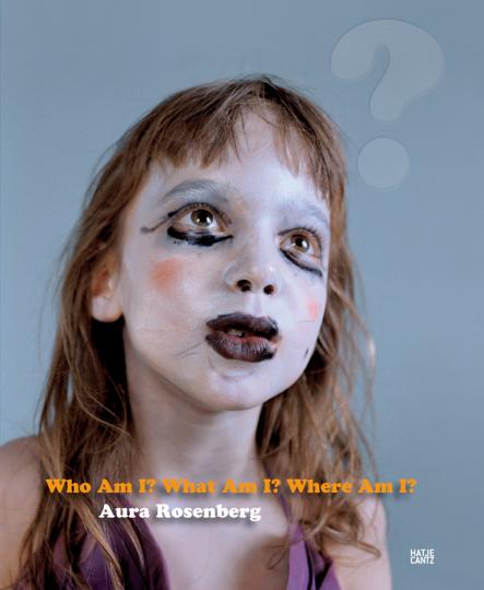 Aura Rosenberg. Who Am I, What Am I, Where Am I?
