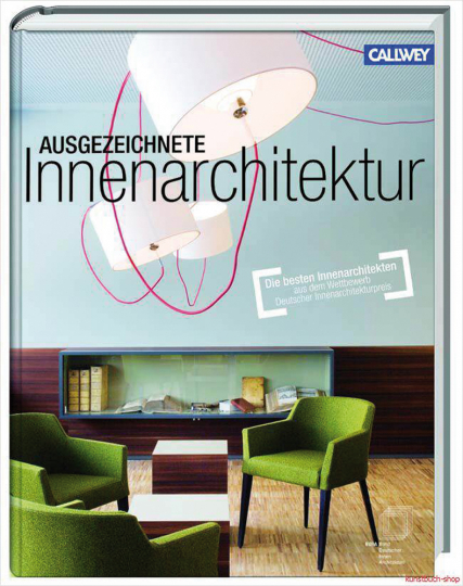 Ausgezeichnete Innenarchitektur. Die besten Innenarchitekten aus dem Wettbewerb »Deutscher Innenarchitekturpreis«.