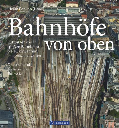 Bahnhöfe von oben. Luftbilder von großen Bahnknoten bis zu idyllischen Nebenbahnstationen.