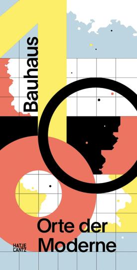 Bauhaus 100. Orte der Moderne.