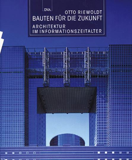 Bauten für die Zukunft - Architektur im Informationszeitalter