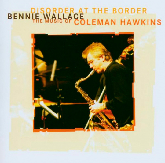 Bennie Wallace. Disorder At The Border. CD.