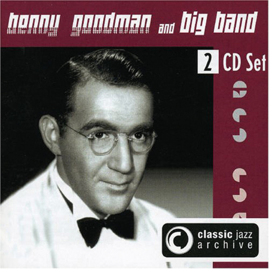 Benny Goodman & Big Band. Classic Jazz Archive. 2 CDs.