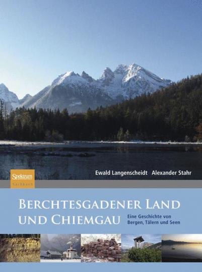 Berchtesgadener Land und Chiemgau. Eine Geschichte von Bergen, Tälern und Seen.
