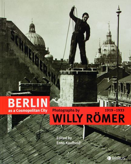 Berlin as Cosmopolitan City. Fotografien von Willy Römer.