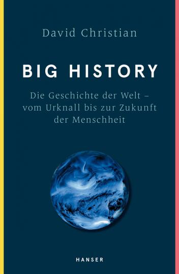 Big History. Die Geschichte der Welt - vom Urknall bis zur Zukunft der Menschheit.