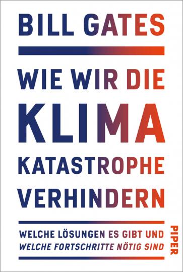 Bill Gates. Wie wir die Klimakatastrophe verhindern. Welche Lösungen es gibt und welche Fortschritte nötig sind.
