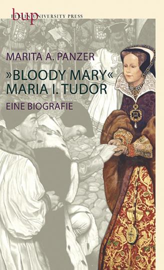 Bloody Mary. Maria I. Tudor. Eine Biografie.