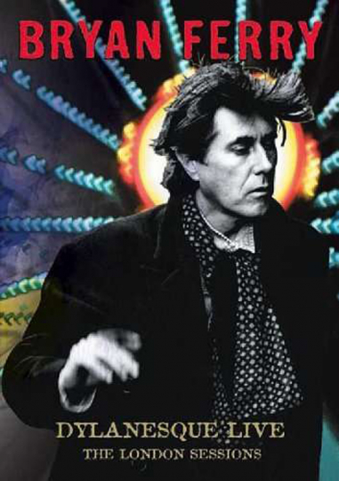 Bryan Ferry. Dylanesque Live - The London Sessions. DVD.
