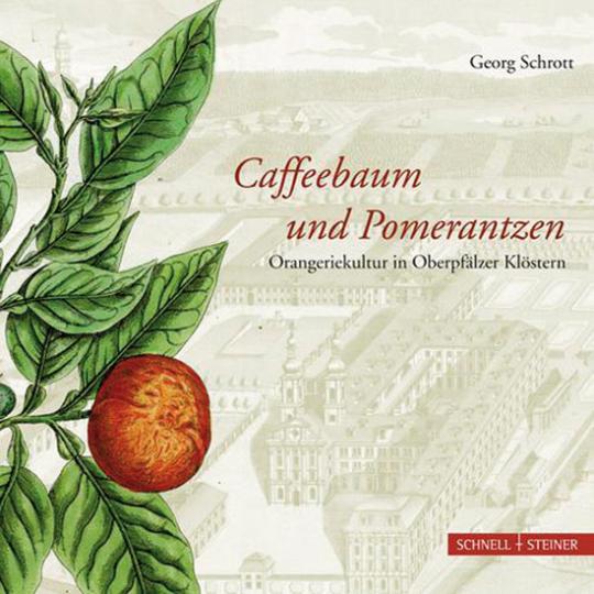 Caffeebaum und Pomerantzen. Orangeriekultur in Oberpfälzer Klöstern.