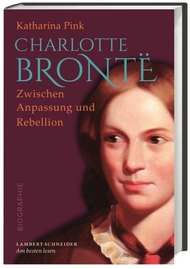 Charlotte Brontë. Zwischen Anpassung und Rebellion.