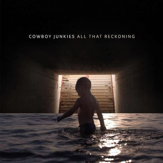 Cowboy Junkies. All That Reckoning. CD.