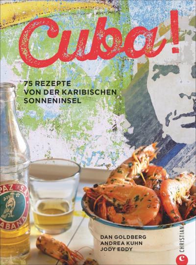 Cuba! 75 Rezepte von der karibischen Sonneninsel.