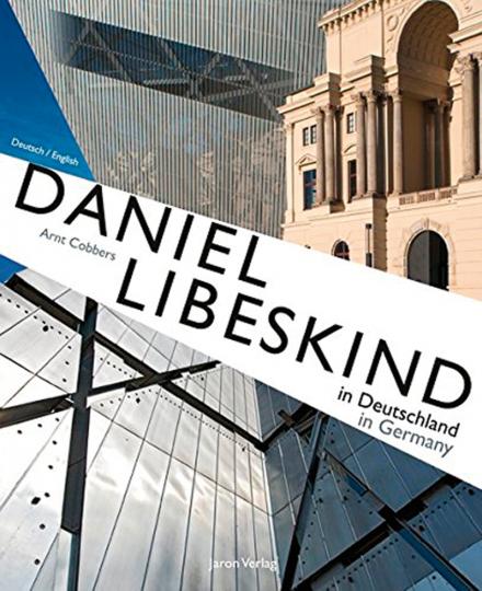 Daniel Libeskind in Deutschland. Der Architekt - sein Leben und seine Bauwerke.