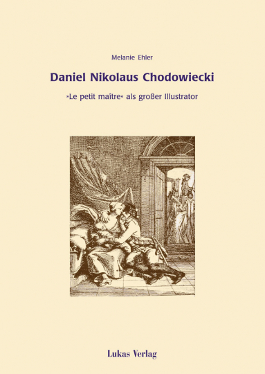 Daniel Nikolaus Chodowiecki. »Le petit maître« als großer Illustrator.