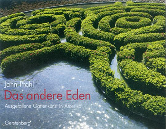 Das andere Eden - Ausgefalle Gartenkunst in Amerika