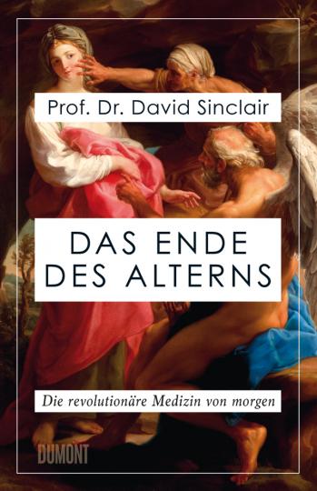 Das Ende des Alterns. Die revolutionäre Medizin von morgen.