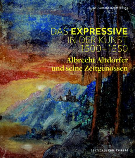 Das Expressive in der Kunst 1500-1550. Albrecht Altdorfer und seine Zeitgenossen.
