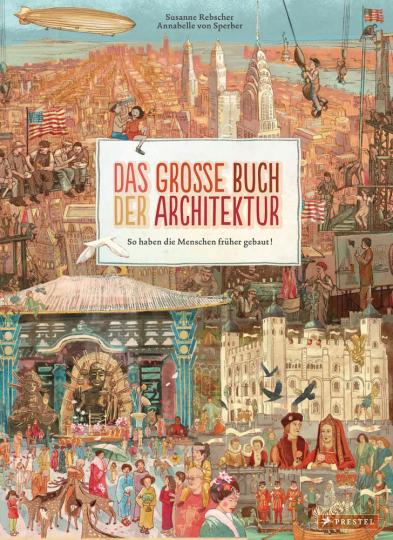 Das große Buch der Architektur. So haben die Menschen früher gebaut!