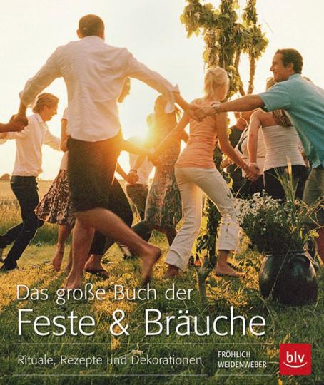 Das große Buch der Feste & Bräuche. Rituale, Rezepte und Dekorationen.