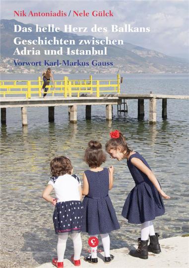Das helle Herz des Balkan. Geschichten zwischen Adria und Istanbul.