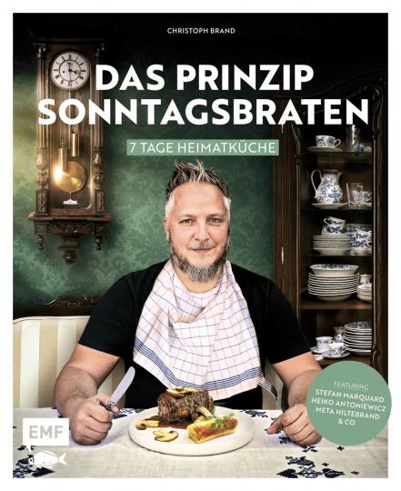Das Prinzip Sonntagsbraten. 7 Tage Heimatküche.