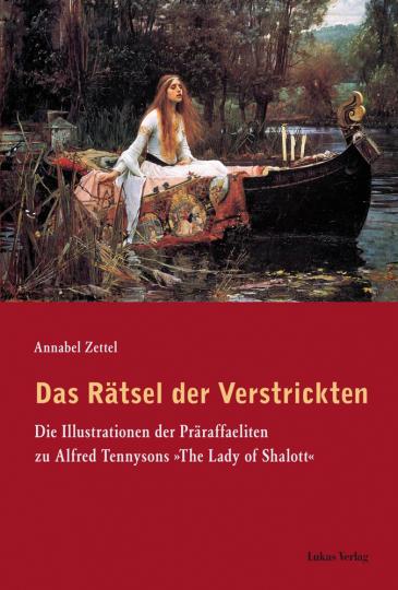 Das Rätsel der Verstrickten. Die Illustrationen der Präraffaeliten zu Alfred Tennysons »The Lady of Shalott«.