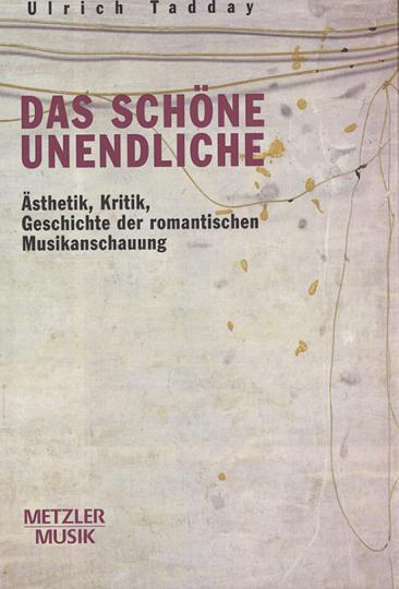 Das schöne Unendliche - Ästhetik, Kritik, Geschichte der romantischen Musikanschauung
