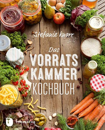Das Vorratskammer-Kochbuch. Köstliche und gesunde Rezepte für jeden Tag.