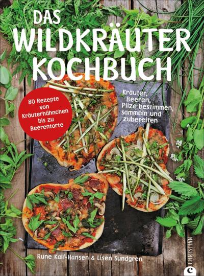 Das Wildkräuter-Kochbuch. Kräuter, Beeren, Pilze bestimmen, sammeln und zubereiten.