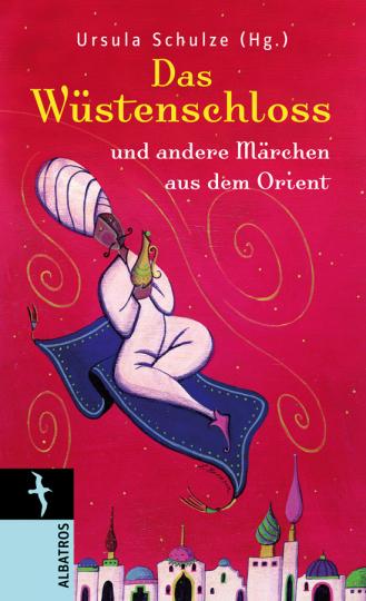 Das Wüstenschloß und andere Märchen aus dem Orient.