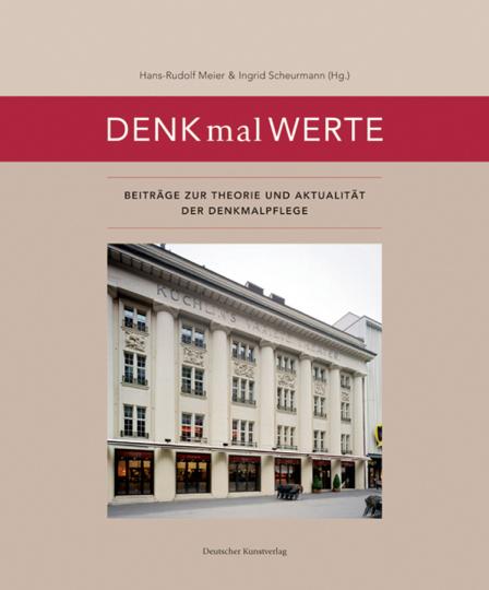 DENKmalWERTE. Beiträge zur Theorie und Aktualität der Denkmalpflege.