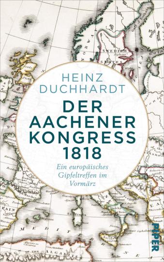 Der Aachener Kongress 1818. Ein europäisches Gipfeltreffen im Vormärz.