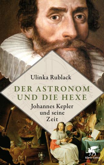 Der Astronom und die Hexe. Johannes Kepler und seine Zeit.